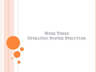 Week Three Operating  System Structure