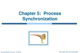 Chapter 5:  Process Synchronization