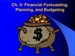 Ch. 4: Financial Forecasting, Planning, and Budgeting