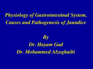 Physiology of Gastrointestinal  System, Causes and Pathogenesis of Jaundice  By Dr.  Hayam  Gad