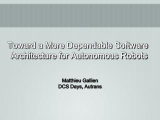 Toward a More Dependable Software Architecture for Autonomous Robots