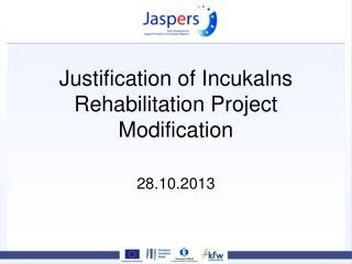 Justification of  Incukalns  Rehabilitation Project Modification 28.10.2013