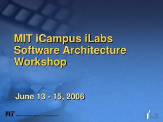 MIT iCampus iLabs Software Architecture Workshop