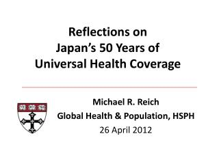Michael  R. Reich  Global Health & Population, HSPH 26 April 2012