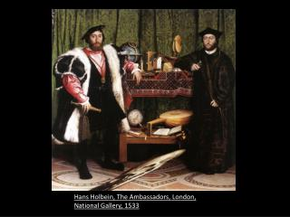 Hans Holbein, The Ambassadors, London, National Gallery, 1533