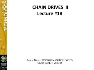CHAIN DRIVES  II Lecture #18 Course Name : DESIGN OF MACHINE ELEMENTS Course Number: MET 214