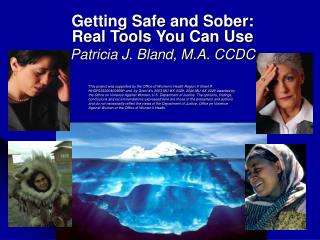 Getting Safe and Sober: Real Tools You Can Use Patricia J. Bland, M.A. CCDC