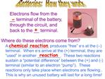 Electrons flow from the __ terminal of the battery, through the circuit, and back to the __ terminal.