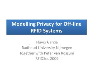 Modelling Privacy for Off-line RFID Systems