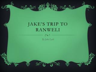 Jake's trip to Ranweli