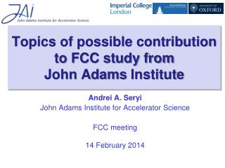 Topics of possible contribution to FCC study from John  Adams  Institute