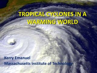 TROPICAL  CYCLONES IN A WARMING WORLD