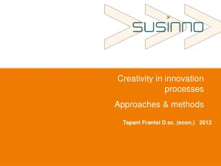 Creativity  in  innovation processes Approaches  &  methods