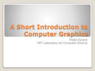 A Short Introduction to Computer Graphics