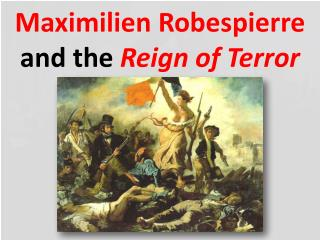 Maximilien Robespierre  and the  Reign of Terror