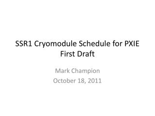 SSR1 Cryomodule Schedule for PXIE First Draft