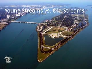 Young Streams vs. Old Streams