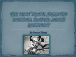 THE MOST BRAVE ,TALENTED BASEBALL PLAYER: JACKIE ROBINSON