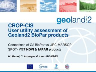 CROP-CIS User utility assessment of Geoland2  BioPar  products