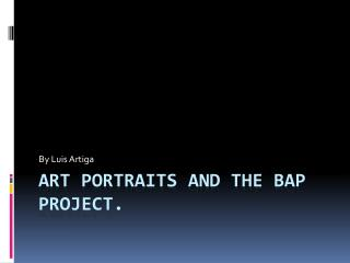 Art Portraits and The Bap Project.