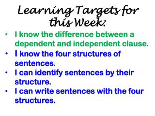Learning Targets for this Week: I know the difference between a dependent and independent clause.