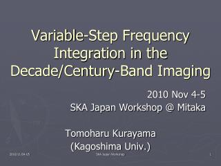 Variable-Step Frequency Integration in the Decade/Century-Band Imaging