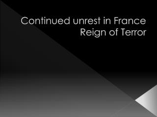 Continued unrest in France  Reign of Terror