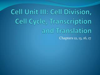 Cell Unit III: Cell Division, Cell Cycle, Transcription and Translation