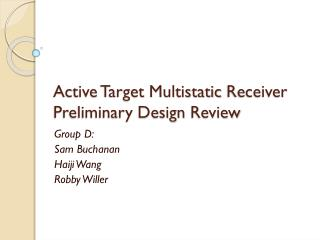 Active  Target  Multistatic Receiver Preliminary Design  Review