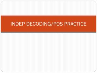 INDEP DECODING/POS PRACTICE