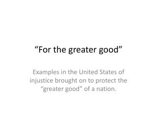 """For the greater good"""