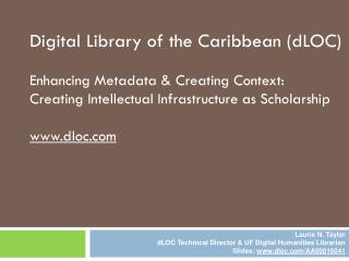 Digital Library of the Caribbean (dLOC) Enhancing Metadata & Creating  Context: