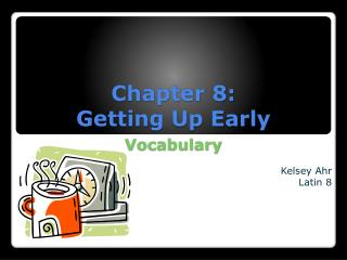 Chapter 8:  Getting Up Early Vocabulary