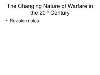 The Changing Nature of Warfare in the 20 th  Century