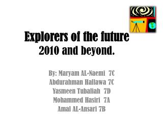 Explorers of the future 2010 and beyond.