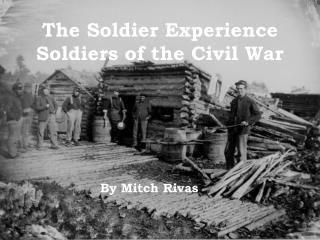 The Soldier Experience  Soldiers of the Civil War