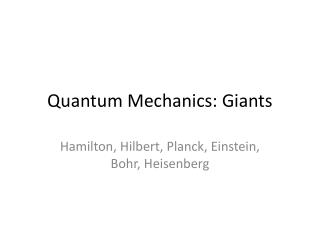 Quantum Mechanics: Giants