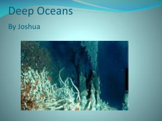 Deep Oceans  By Joshua