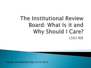 The Institutional Review Board: What Is it and  Why  Should I  Care?
