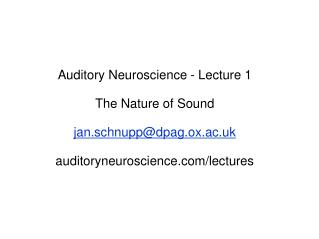 Auditory Neuroscience - Lecture 1 The Nature of Sound jan.schnupp@dpag.ox.ac.uk