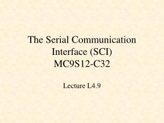The Serial Communication Interface (SCI) MC9S12-C32