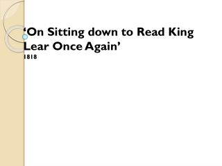 ' On Sitting down to Read King Lear Once  Again ' 1818