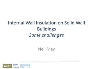 Internal Wall Insulation on Solid Wall  Buildings Some challenges