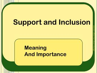 Support and Inclusion