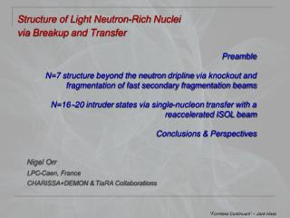 Structure of Light Neutron- Rich Nuclei via  Breakup  and Transfer