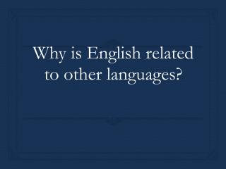 Why is English related to other languages?