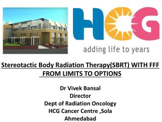 Stereotactic Body Radiation Therapy(SBRT) WITH FFF   FROM LIMITS TO OPTIONS Dr  Vivek Bansal