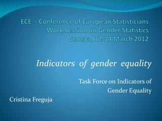 Indicators  of  gender  equality  Task Force on Indicators of  Gender Equality Cristina Freguja