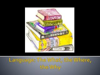 Language: The What, the Where, the  Why
