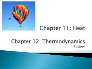 Chapter 11: Heat Chapter 12: Thermodynamics